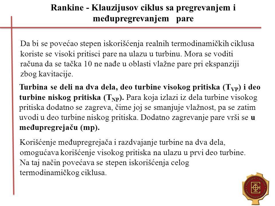 Rankine - Klauzijusov ciklus sa pregrevanjem i međupregrevanjem pare Da bi se povećao stepen iskorišćenja realnih termodinamičkih ciklusa koriste se v