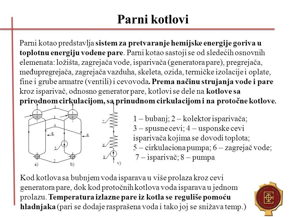 Parni kotlovi Parni kotao predstavlja sistem za pretvaranje hemijske energije goriva u toplotnu energiju vodene pare. Parni kotao sastoji se od sledeć