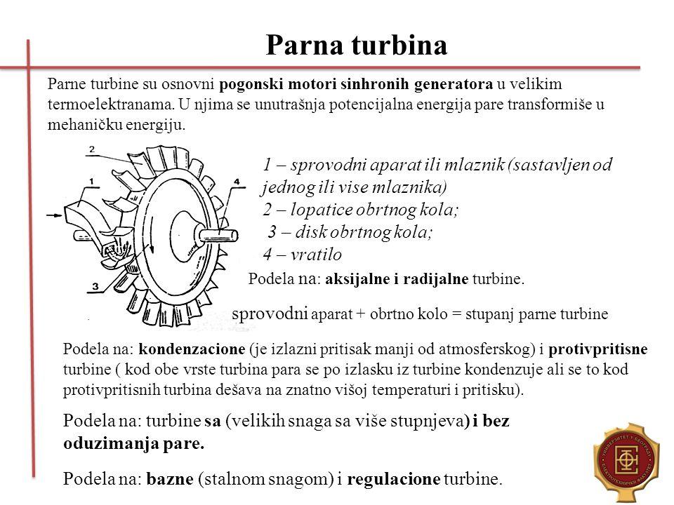 Parna turbina Parne turbine su osnovni pogonski motori sinhronih generatora u velikim termoelektranama. U njima se unutrašnja potencijalna energija pa