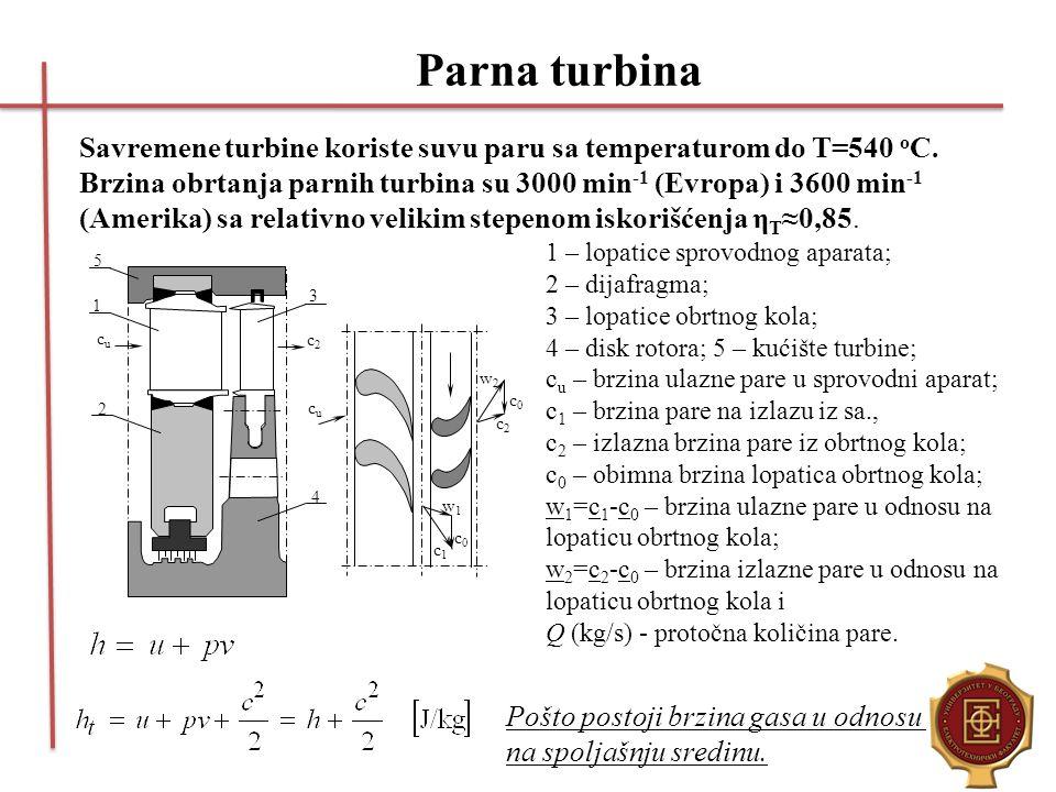 Parna turbina Savremene turbine koriste suvu paru sa temperaturom do T=540 o C. Brzina obrtanja parnih turbina su 3000 min -1 (Evropa) i 3600 min -1 (
