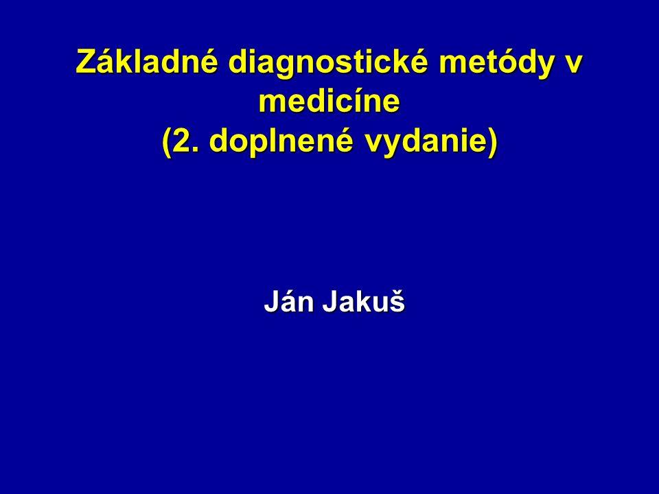 Základné diagnostické metódy v medicíne (2. doplnené vydanie) Ján Jakuš