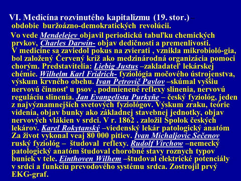 VI. Medicína rozvinutého kapitalizmu (19. stor.) – obdobie buržoázno-demokratických revolúcii. Vo vede Mendelejev objavil periodickú tabuľku chemickýc