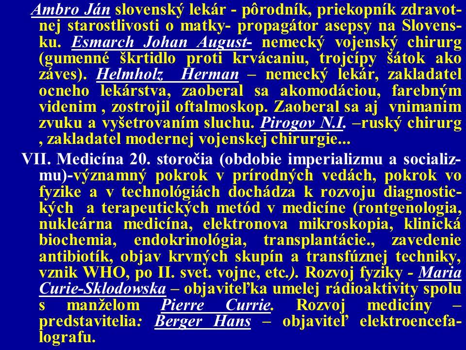 Ambro Ján slovenský lekár - pôrodník, priekopník zdravot- nej starostlivosti o matky- propagátor asepsy na Slovens- ku. Esmarch Johan August- nemecký