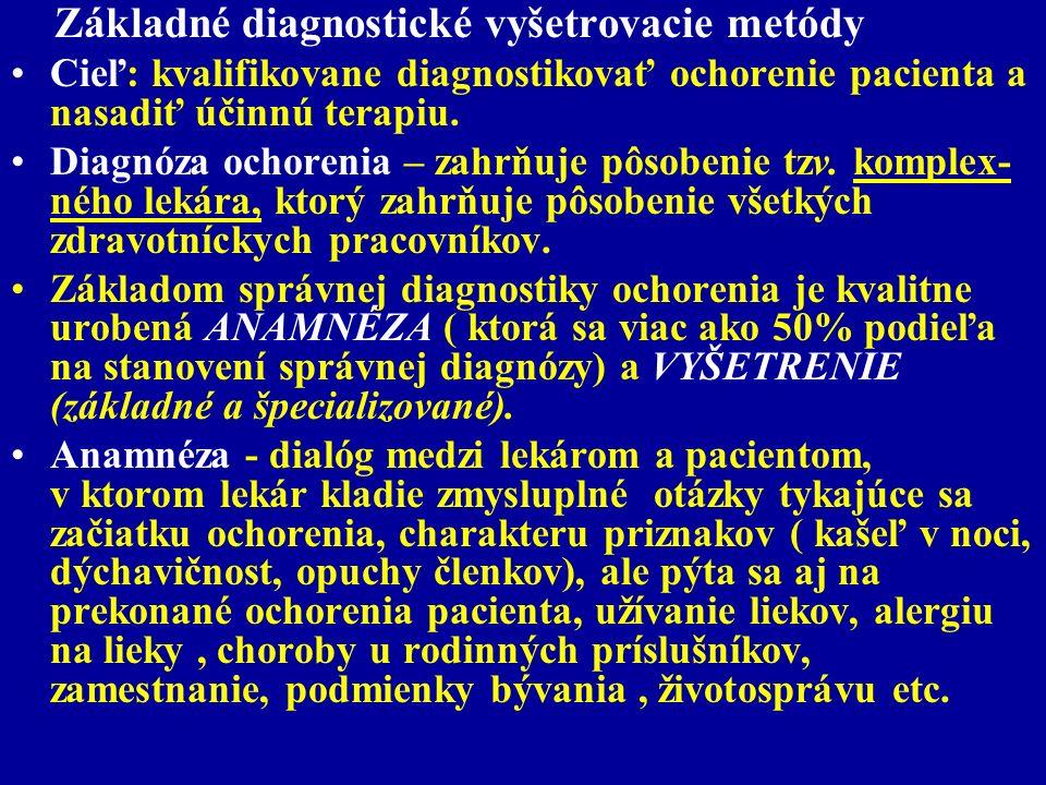 Základné diagnostické vyšetrovacie metódy Cieľ: kvalifikovane diagnostikovať ochorenie pacienta a nasadiť účinnú terapiu. Diagnóza ochorenia – zahrňuj