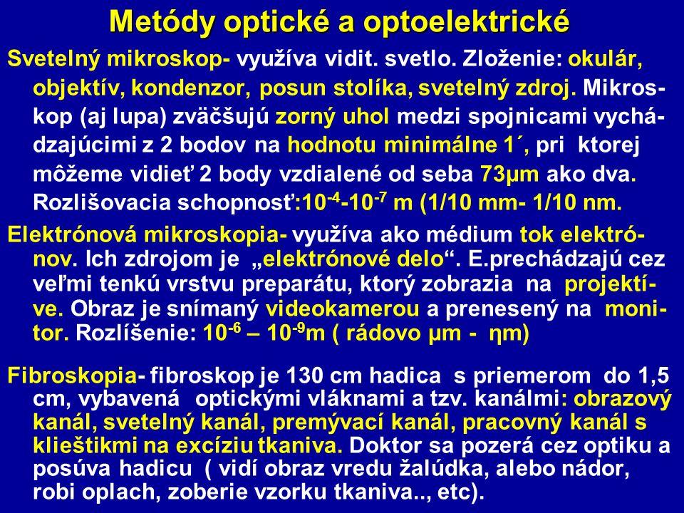 Metódy optické a optoelektrické Svetelný mikroskop- využíva vidit. svetlo. Zloženie: okulár, objektív, kondenzor, posun stolíka, svetelný zdroj. Mikro