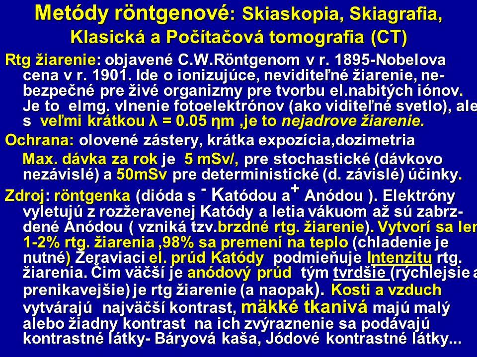 Metódy röntgenové : Skiaskopia, Skiagrafia, Klasická a Počítačová tomografia (CT) Rtg žiarenie: objavené C.W.Röntgenom v r. 1895-Nobelova cena v r. 19