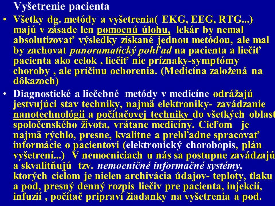 Vyšetrenie pacienta Všetky dg. metódy a vyšetrenia( EKG, EEG, RTG...) majú v zásade len pomocnú úlohu, lekár by nemal absolutizovať výsledky získané j