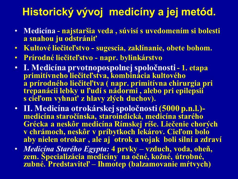 Historický vývoj medicíny a jej metód. Medicína - najstaršia veda, súvisí s uvedomením si bolesti a snahou ju odstrániť Kultové liečiteľstvo - sugesci