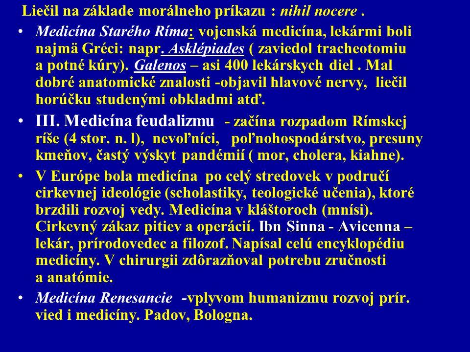 Liečil na základe morálneho príkazu : nihil nocere. Medicína Starého Ríma: vojenská medicína, lekármi boli najmä Gréci: napr. Asklépiades ( zaviedol t