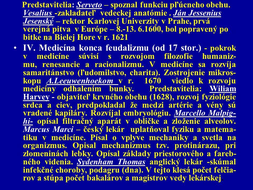 Predstavitelia: Serveto – spoznal funkciu pľúcneho obehu. Vesalius -zakladateľ vedeckej anatómie. Ján Jessenius Jesenský – rektor Karlovej Univerzity