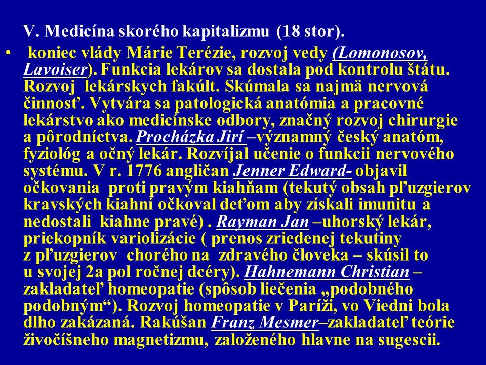 V. Medicína skorého kapitalizmu (18 stor). koniec vlády Márie Terézie, rozvoj vedy (Lomonosov, Lavoiser). Funkcia lekárov sa dostala pod kontrolu štát