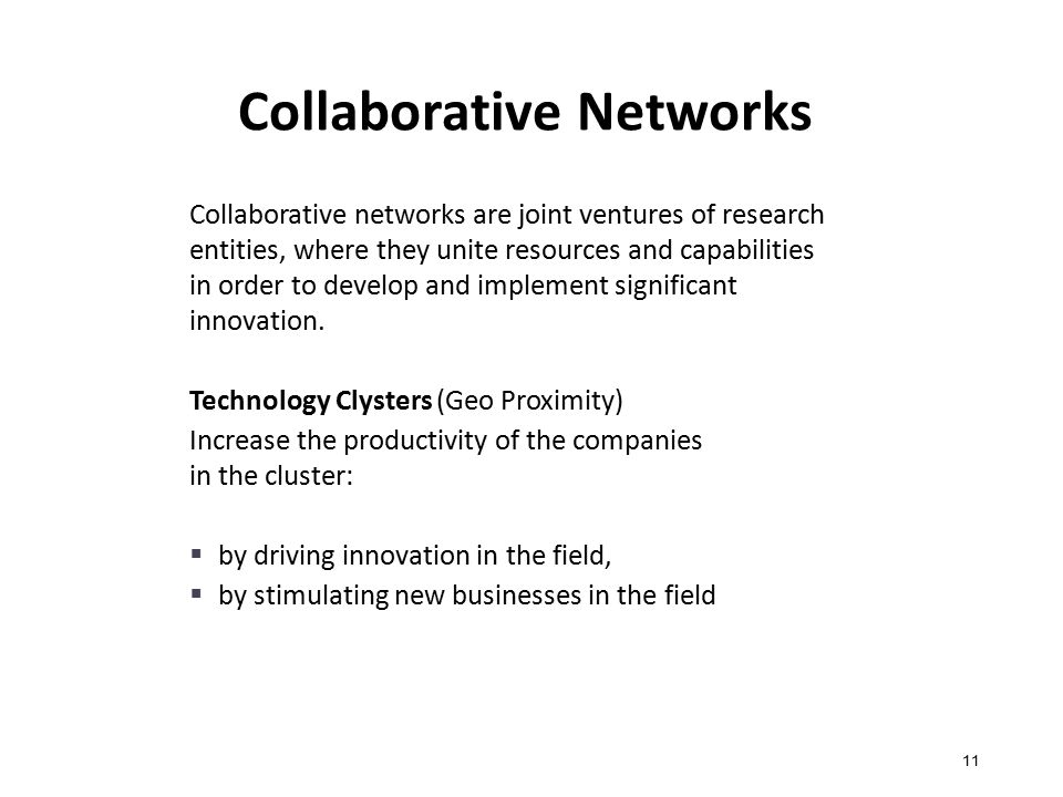 Collaborative Networks Collaborative networks are joint ventures of research entities, where they unite resources and capabilities in order to develop and implement significant innovation.