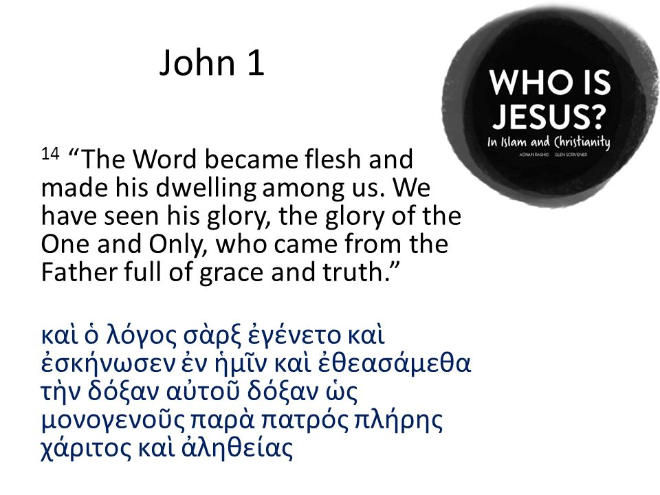 "John 1 14 ""The Word became flesh and made his dwelling among us. We have seen his glory, the glory of the One and Only, who came from the Father full"