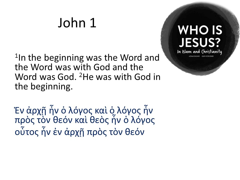 John 1 1 In the beginning was the Word and the Word was with God and the Word was God. 2 He was with God in the beginning. Ἐν ἀρχῇ ἦν ὁ λόγος καὶ ὁ λό
