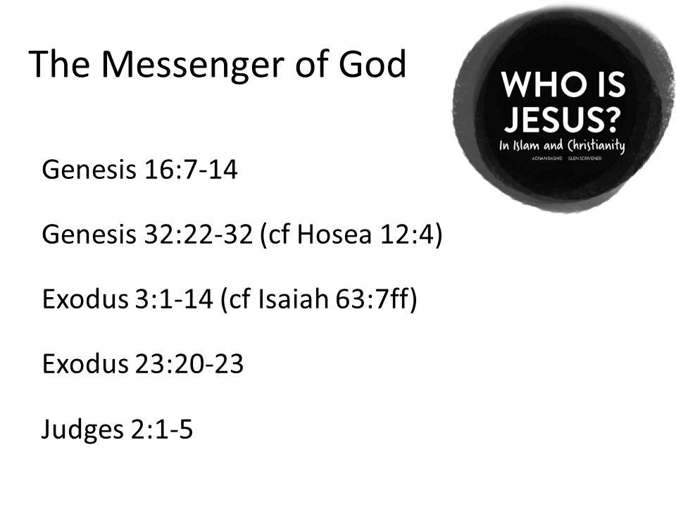 The Messenger of God Genesis 16:7-14 Genesis 32:22-32 (cf Hosea 12:4) Exodus 3:1-14 (cf Isaiah 63:7ff) Exodus 23:20-23 Judges 2:1-5