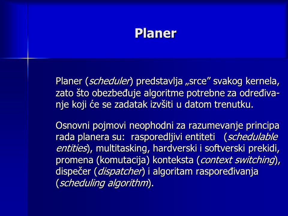 """Planer Planer (scheduler) predstavlja """"srce svakog kernela, zato što obezbeđuje algoritme potrebne za određiva- nje koji će se zadatak izvšiti u datom trenutku."""
