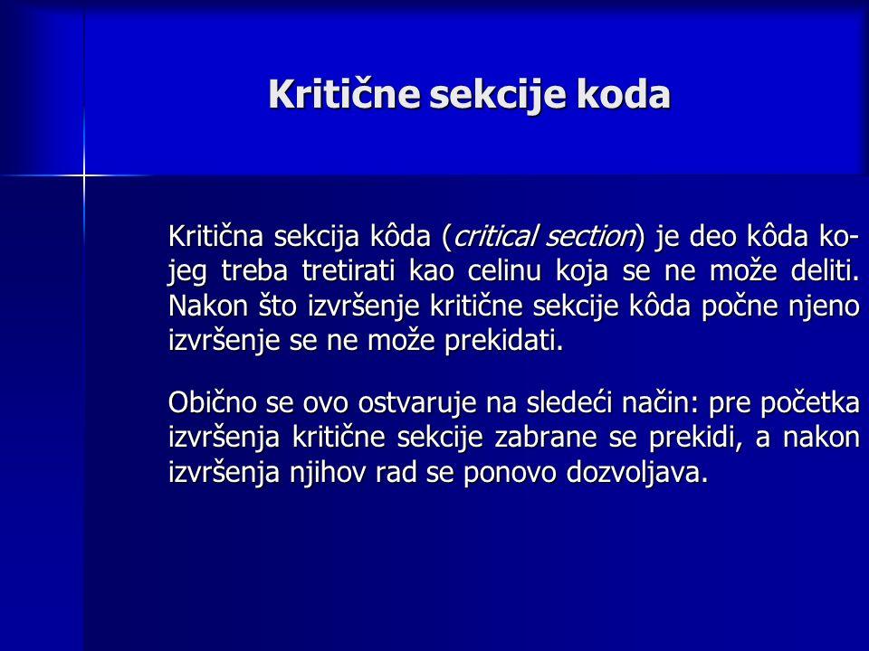 Kritične sekcije koda Kritična sekcija kôda (critical section) je deo kôda ko- jeg treba tretirati kao celinu koja se ne može deliti.