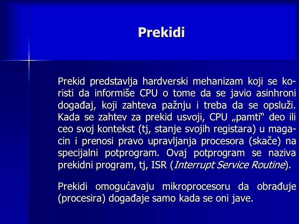 Prekidi Prekid predstavlja hardverski mehanizam koji se ko- risti da informiše CPU o tome da se javio asinhroni događaj, koji zahteva pažnju i treba da se opsluži.