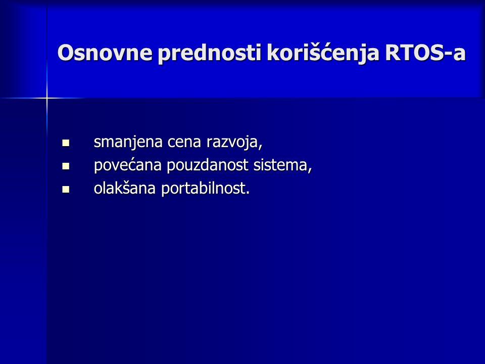 Osnovne prednosti korišćenja RTOS-a smanjena cena razvoja, smanjena cena razvoja, povećana pouzdanost sistema, povećana pouzdanost sistema, olakšana portabilnost.