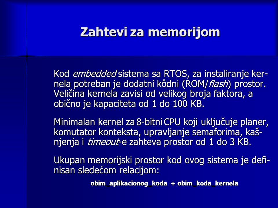 Zahtevi za memorijom Kod embedded sistema sa RTOS, za instaliranje ker- nela potreban je dodatni kôdni (ROM/flash) prostor.