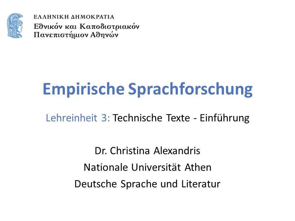 Empirische Sprachforschung Lehreinheit 3: Technische Texte - Einführung Dr. Christina Alexandris Nationale Universität Athen Deutsche Sprache und Lite