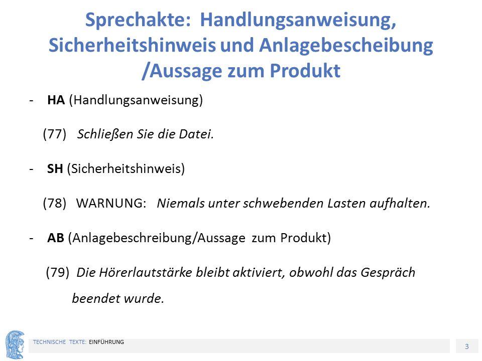 3 TECHNISCHE TEXTE: EINFÜHRUNG Sprechakte: Handlungsanweisung, Sicherheitshinweis und Anlagebescheibung /Aussage zum Produkt -HA (Handlungsanweisung)