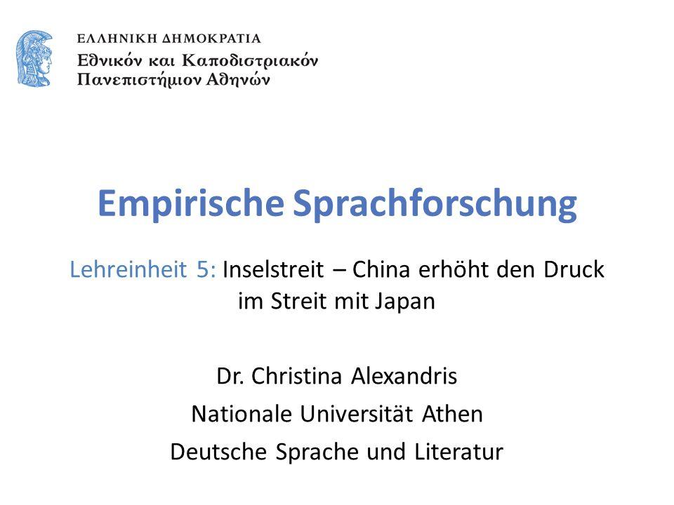 Empirische Sprachforschung Lehreinheit 5: Inselstreit – China erhöht den Druck im Streit mit Japan Dr. Christina Alexandris Nationale Universität Athe