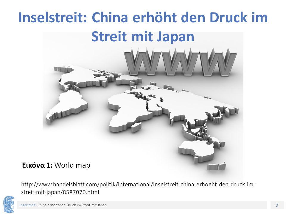 2 Inselstreit: China erhöht den Druck im Streit mit Japan http://www.handelsblatt.com/politik/international/inselstreit-china-erhoeht-den-druck-im- streit-mit-japan/8587070.html Εικόνα 1: World map