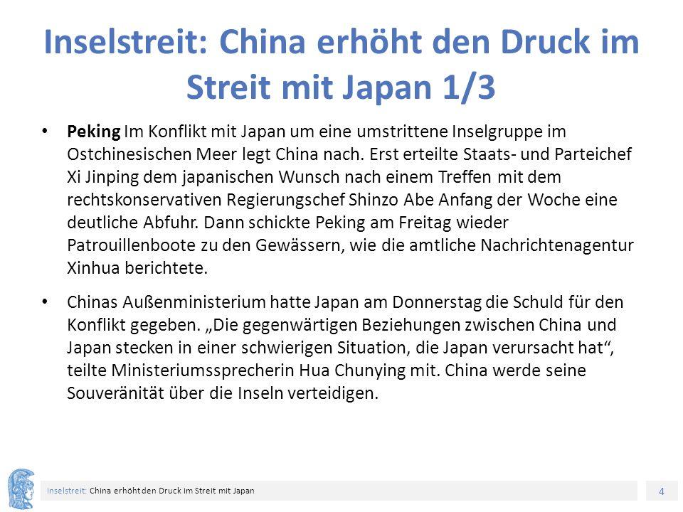 4 Inselstreit: China erhöht den Druck im Streit mit Japan Inselstreit: China erhöht den Druck im Streit mit Japan 1/3 Peking Im Konflikt mit Japan um eine umstrittene Inselgruppe im Ostchinesischen Meer legt China nach.