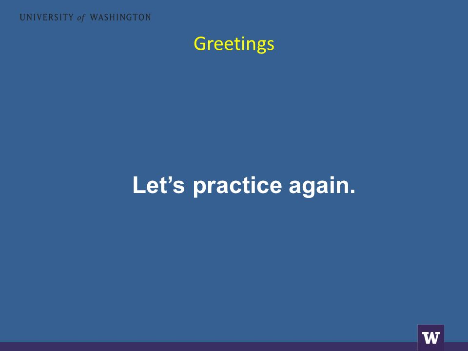 Greetings Let's practice again.