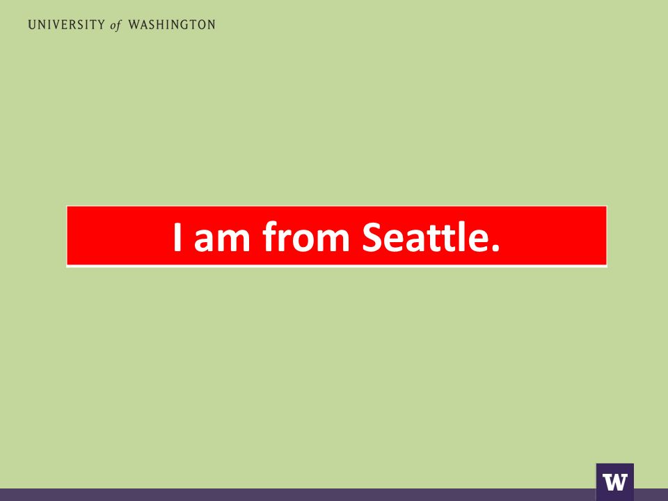 I am from Seattle.