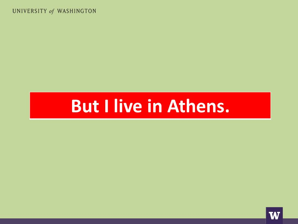 But I live in Athens.