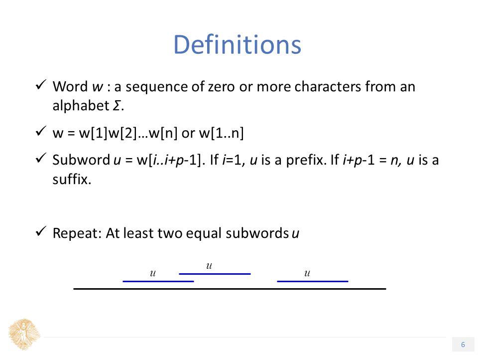 7 Τίτλος Ενότητας Definitions (cont'd) Repetition: At least two consecutive equal subwords u 1 = w[i..i+p-1] = u 2 = w[i+p..i+2*p-1]=… Example: w= abaabab abaaba aa abab Cover u: A repeated subword that covers the entire sequence (allowing catenations and overlaps) u u u uu