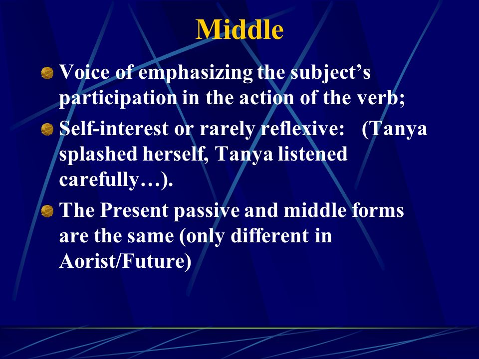 Middle Voice of emphasizing the subject's participation in the action of the verb; Self-interest or rarely reflexive: (Tanya splashed herself, Tanya listened carefully…).