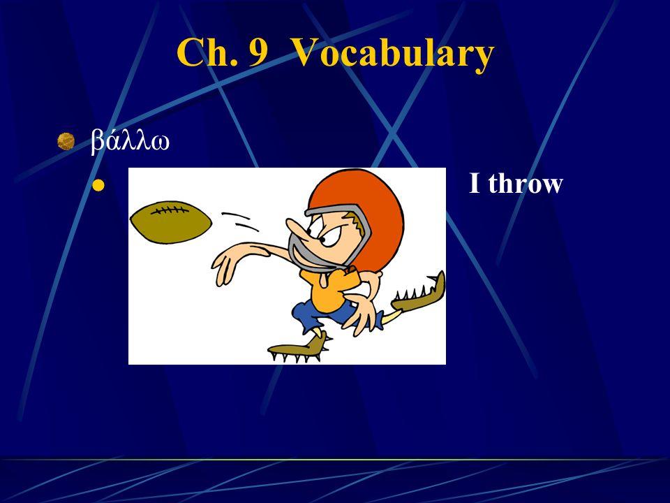 Ch. 9 Vocabulary βάλλω I throw