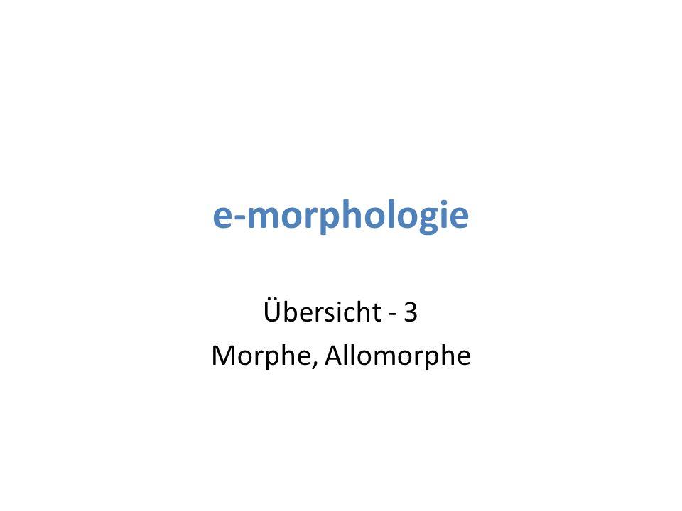 3 Übersicht - 3 Morphe, Allomorphe Morph Morph: [griech.