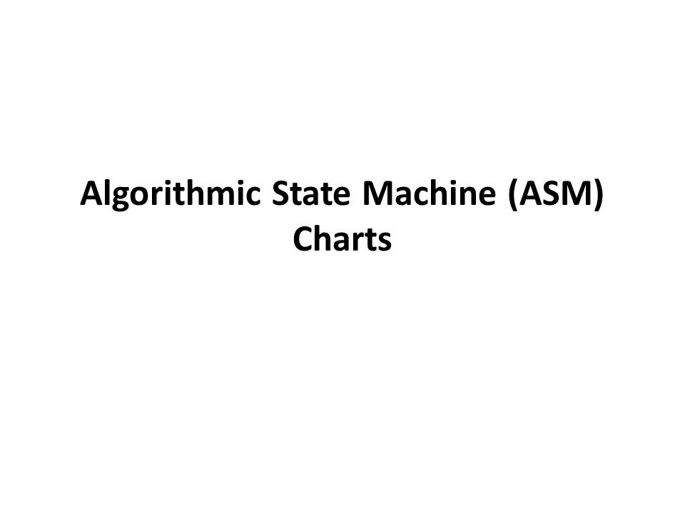 Algorithmic State Machine (ASM) Charts