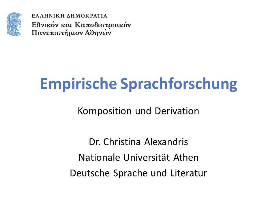 Empirische Sprachforschung Komposition und Derivation Dr. Christina Alexandris Nationale Universität Athen Deutsche Sprache und Literatur