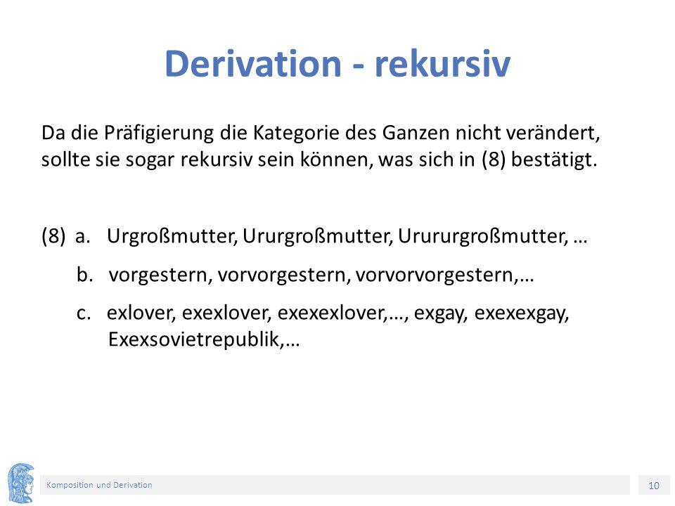10 Komposition und Derivation Derivation - rekursiv Da die Präfigierung die Kategorie des Ganzen nicht verändert, sollte sie sogar rekursiv sein können, was sich in (8) bestätigt.