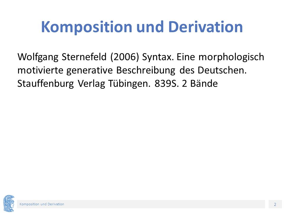 2 Komposition und Derivation Wolfgang Sternefeld (2006) Syntax.