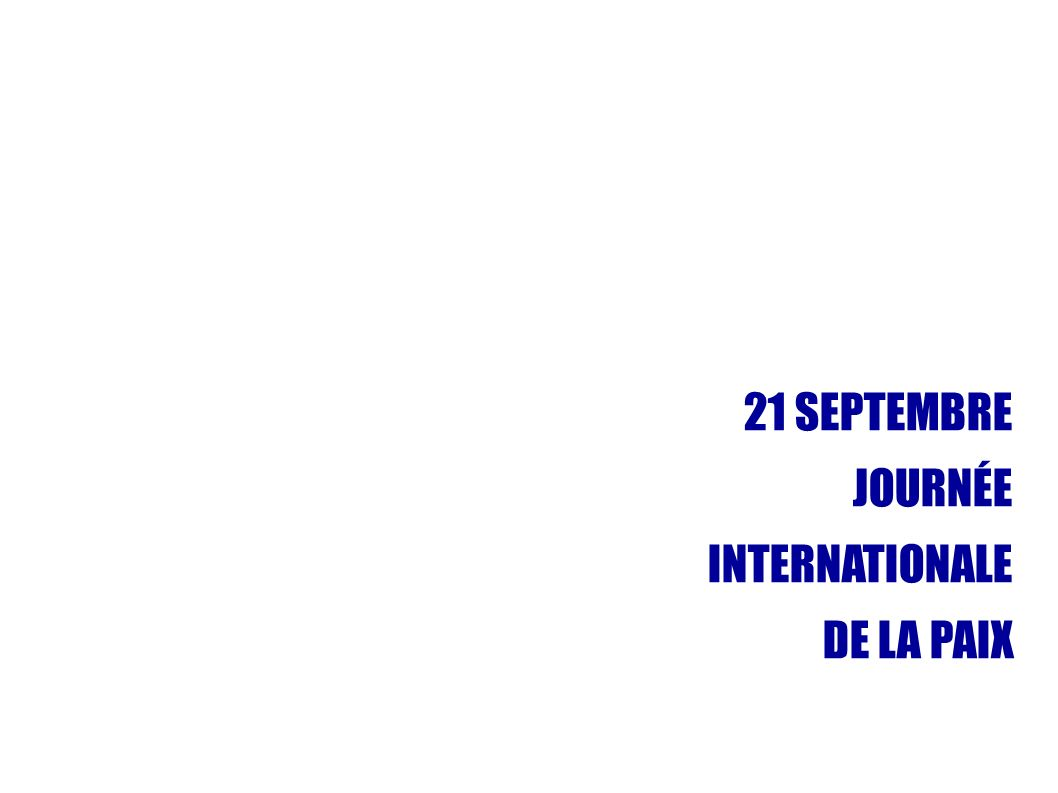 21 SEPTEMBRE JOURNÉE INTERNATIONALE DE LA PAIX