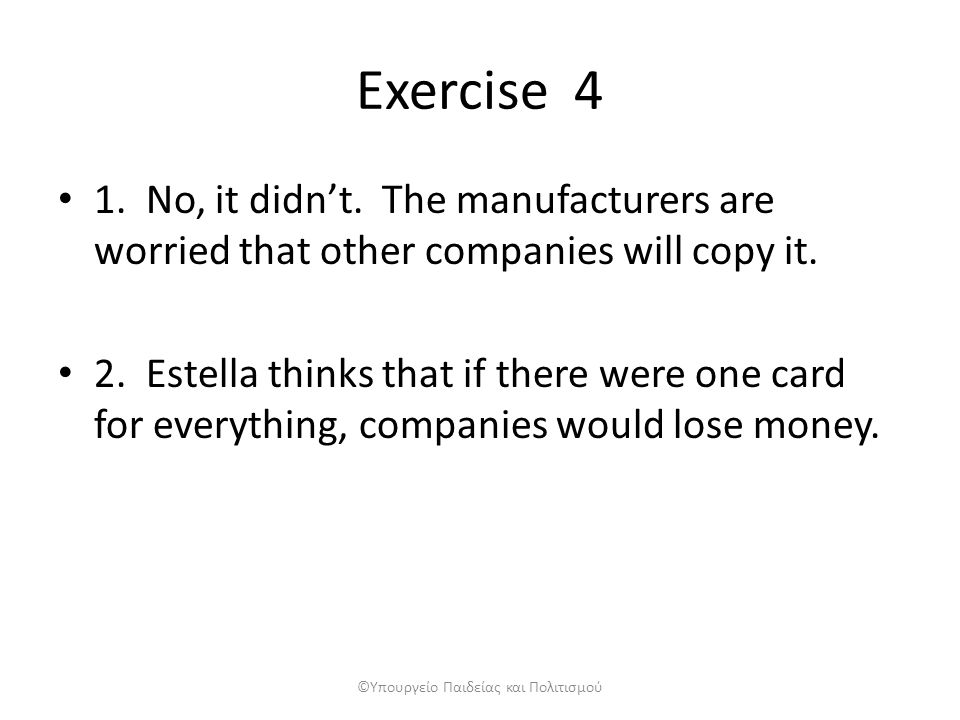 Exercise 4 1. No, it didn't. The manufacturers are worried that other companies will copy it.