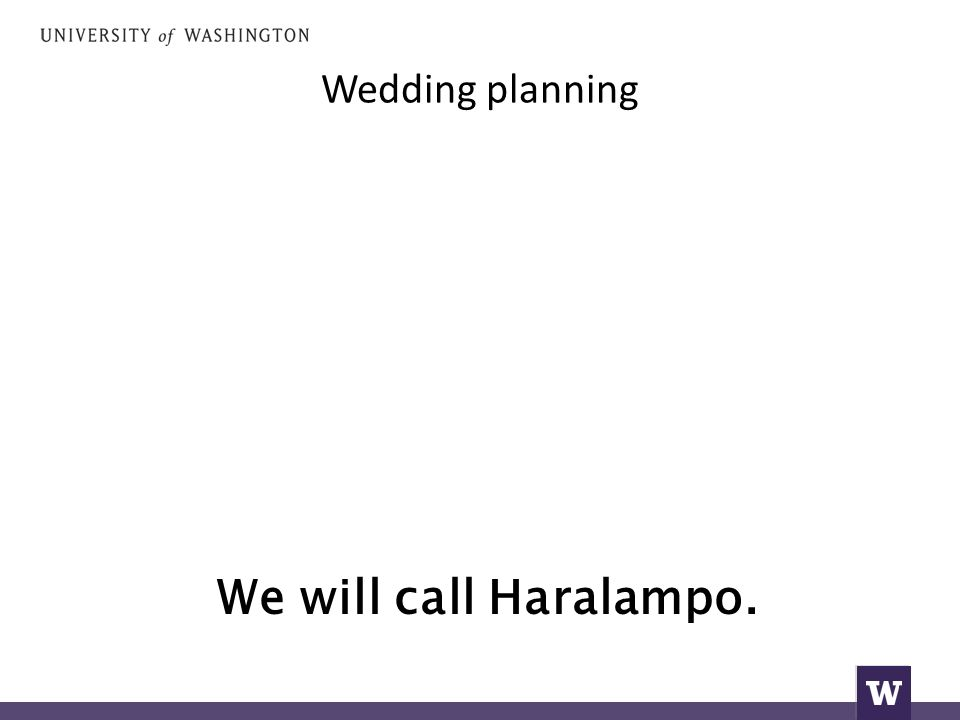 Wedding planning We will call Haralampo.