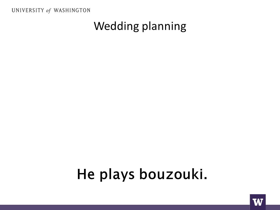 Wedding planning He plays bouzouki.