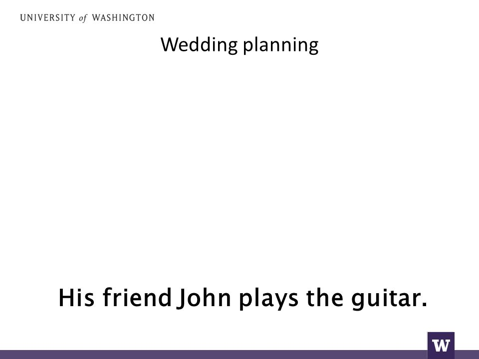 Wedding planning His friend John plays the guitar.