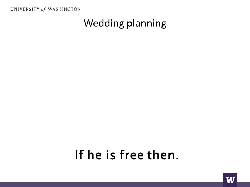 Wedding planning If he is free then.