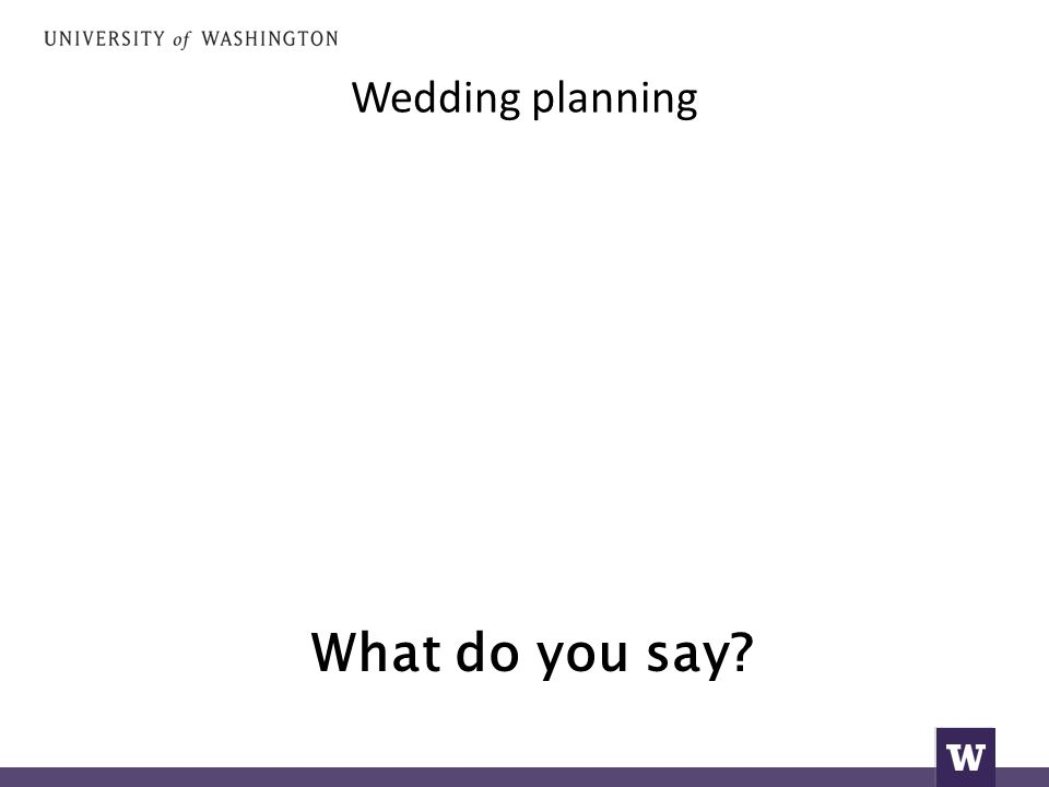 Wedding planning What do you say