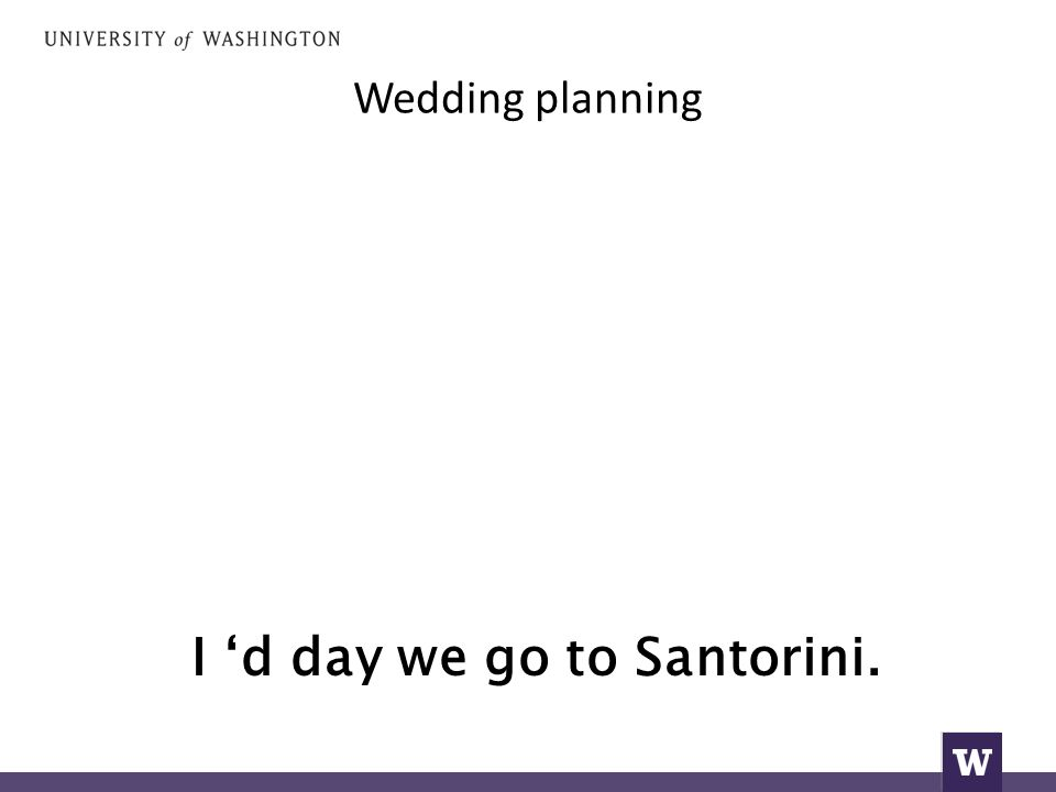 Wedding planning I 'd day we go to Santorini.