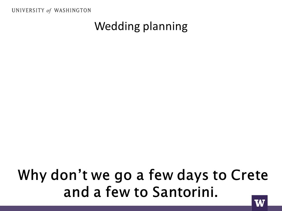 Wedding planning Why don't we go a few days to Crete and a few to Santorini.