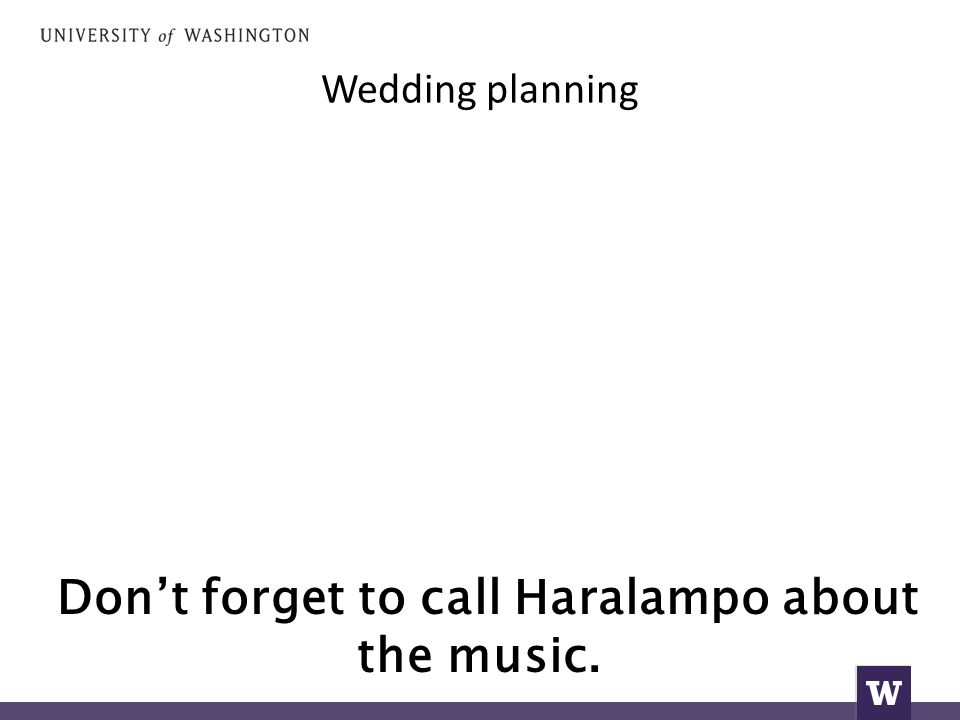 Wedding planning Don't forget to call Haralampo about the music.